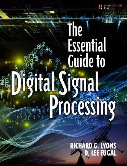 The Essential Guide to Digital Signal Processing By Lyons, Richard/ Fugal, D. Lee
