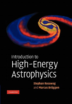 Introduction to High-energy Astrophysics By Rosswog, Stephan/ Bruggen, Marcus